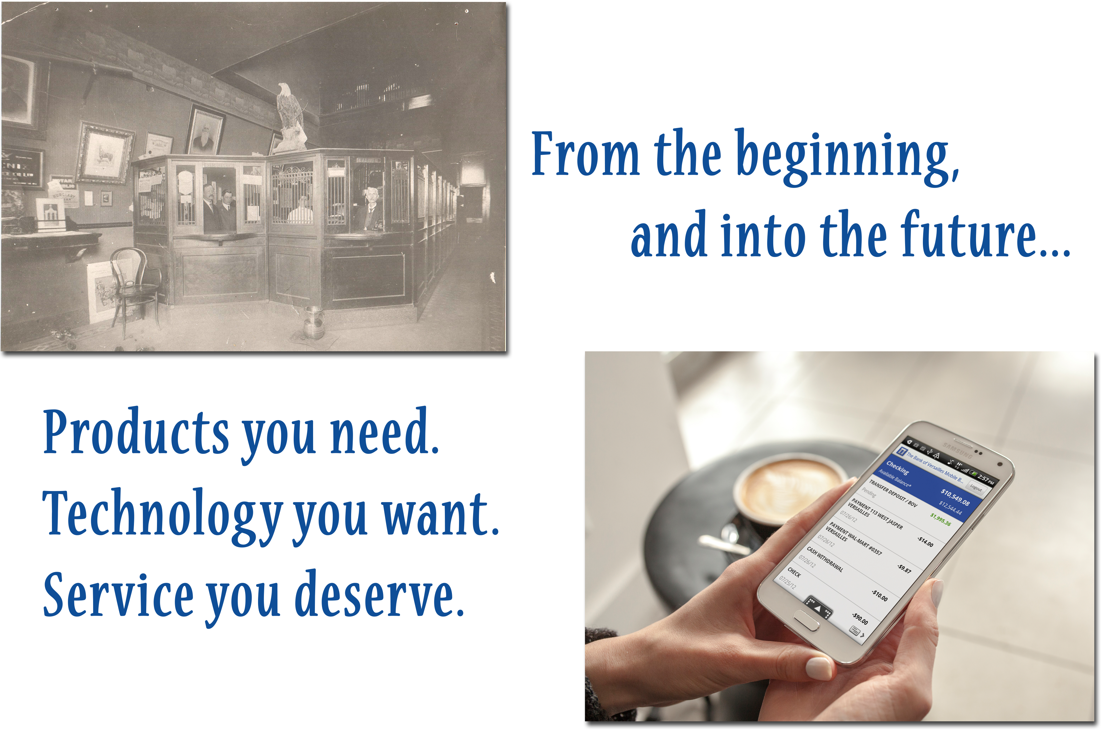 Image of the bank lobby in early 1900's and an image of our newest mobile banking app. Text says: From the beginning and into the future... Products you need. Technology you want. Service you deserve.